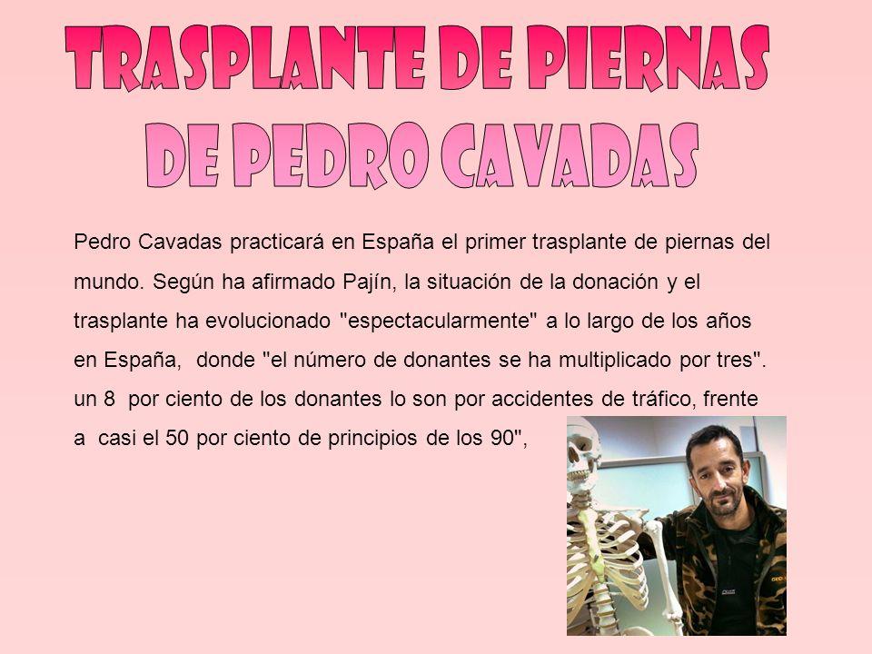 Pedro Cavadas practicará en España el primer trasplante de piernas del mundo. Según ha afirmado Pajín, la situación de la donación y el trasplante ha