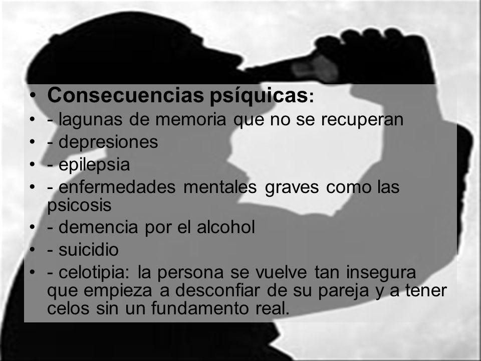 Consecuencias psíquicas : - lagunas de memoria que no se recuperan - depresiones - epilepsia - enfermedades mentales graves como las psicosis - demenc