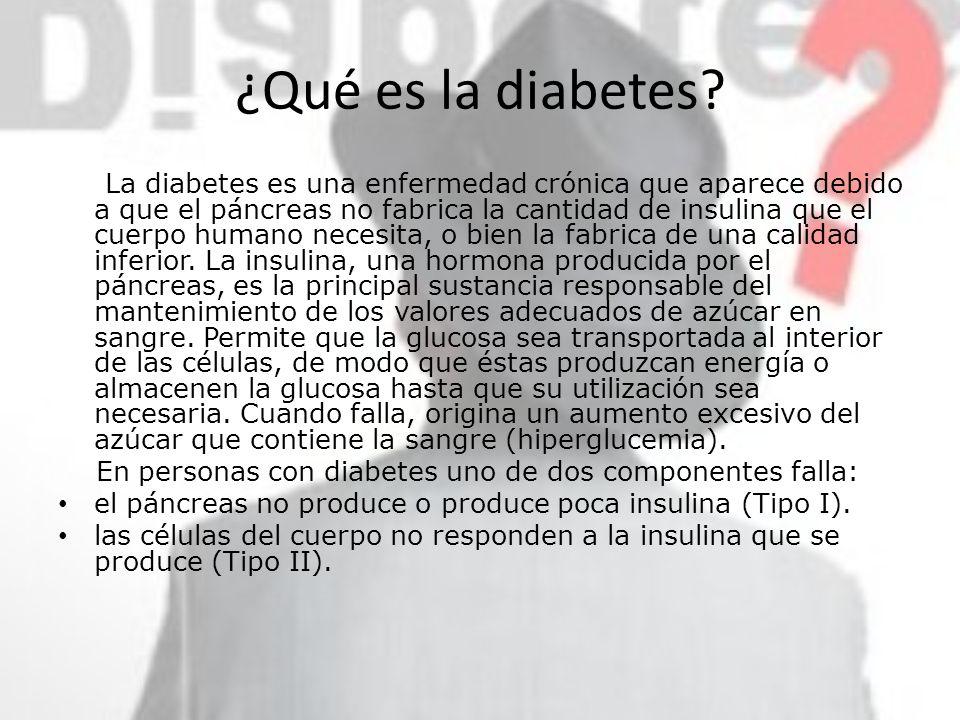 ¿Qué es la diabetes? La diabetes es una enfermedad crónica que aparece debido a que el páncreas no fabrica la cantidad de insulina que el cuerpo human