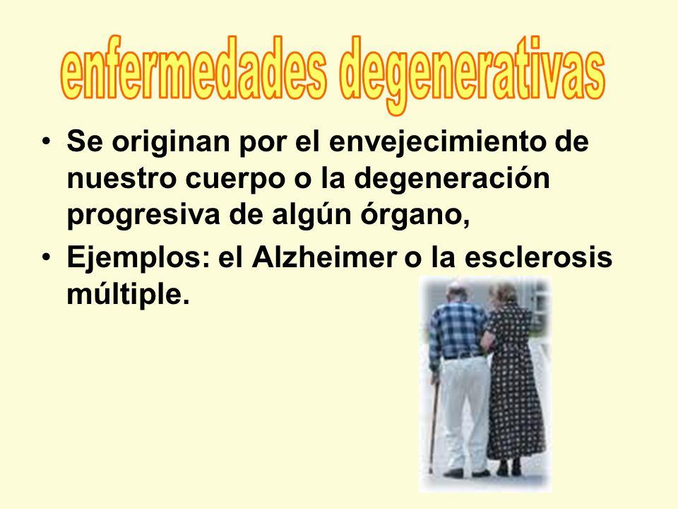 Se originan por el envejecimiento de nuestro cuerpo o la degeneración progresiva de algún órgano, Ejemplos: el Alzheimer o la esclerosis múltiple.