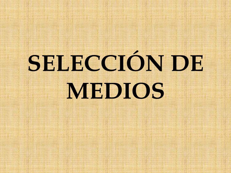 PARA SELECCIONAR MEDIOS SE DEBE TOMAR EN CUENTA: -El público objetivo.