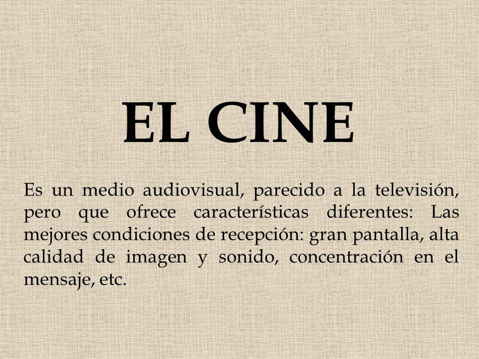 EL CINE Es un medio audiovisual, parecido a la televisión, pero que ofrece características diferentes: Las mejores condiciones de recepción: gran pant