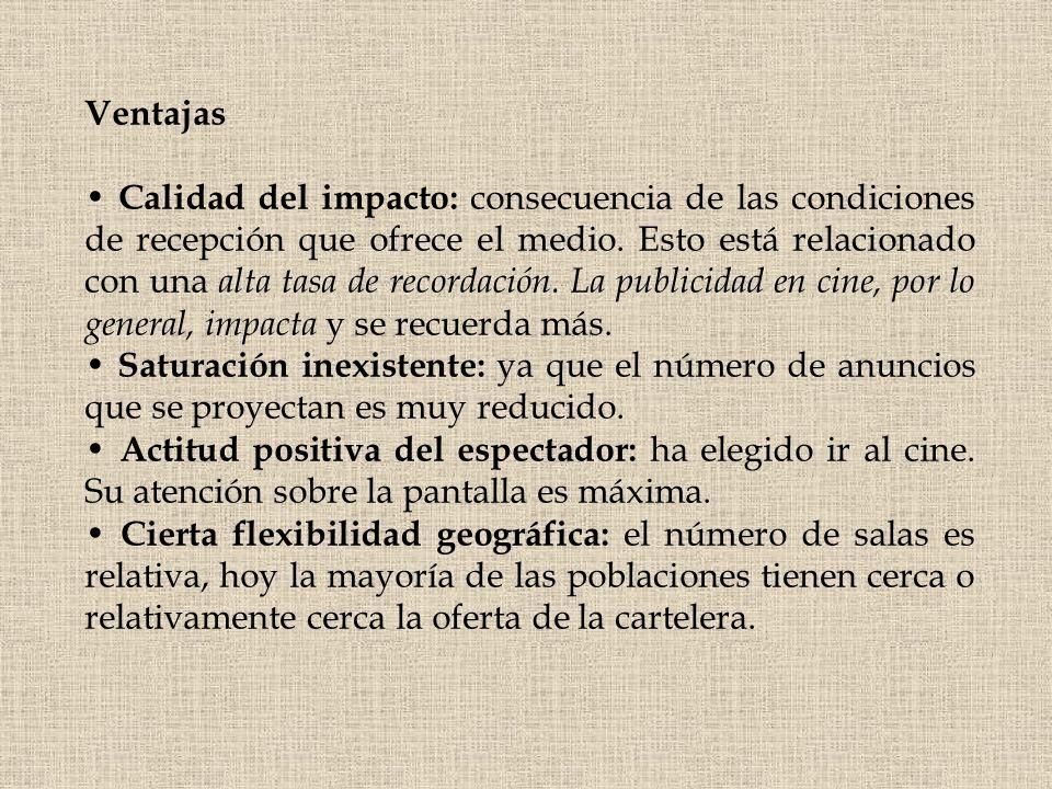 Ventajas Calidad del impacto: consecuencia de las condiciones de recepción que ofrece el medio. Esto está relacionado con una alta tasa de recordación