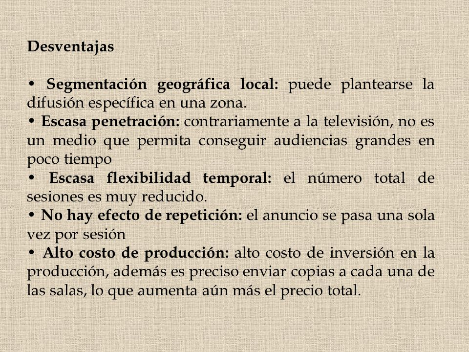 Desventajas Segmentación geográfica local: puede plantearse la difusión específica en una zona. Escasa penetración: contrariamente a la televisión, no