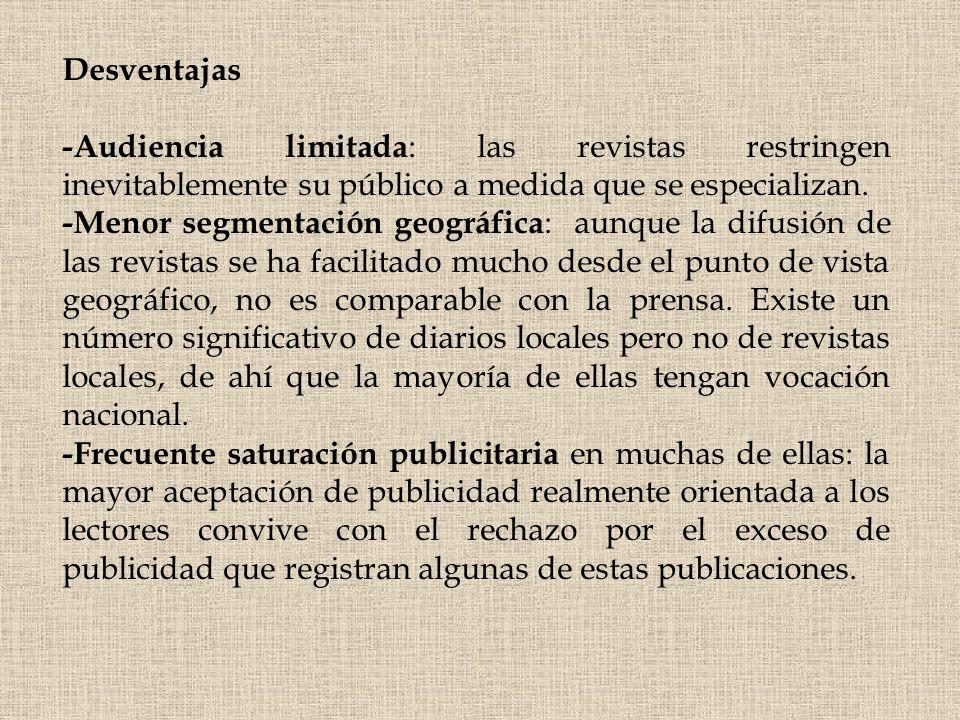 Desventajas -Audiencia limitada : las revistas restringen inevitablemente su público a medida que se especializan. -Menor segmentación geográfica : au