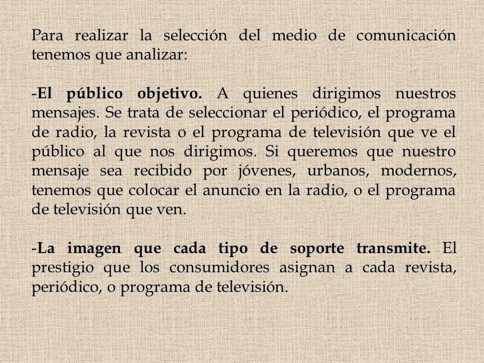 Para realizar la selección del medio de comunicación tenemos que analizar: - El público objetivo. A quienes dirigimos nuestros mensajes. Se trata de s
