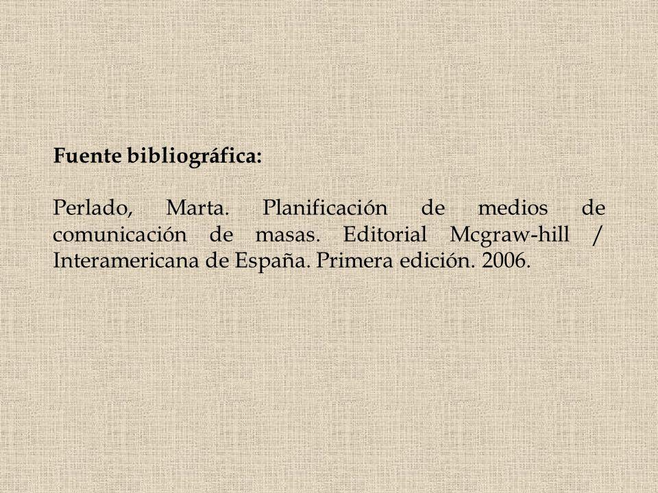 Fuente bibliográfica: Perlado, Marta. Planificación de medios de comunicación de masas. Editorial Mcgraw-hill / Interamericana de España. Primera edic