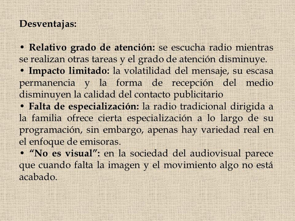 Desventajas: Relativo grado de atención: se escucha radio mientras se realizan otras tareas y el grado de atención disminuye. Impacto limitado: la vol