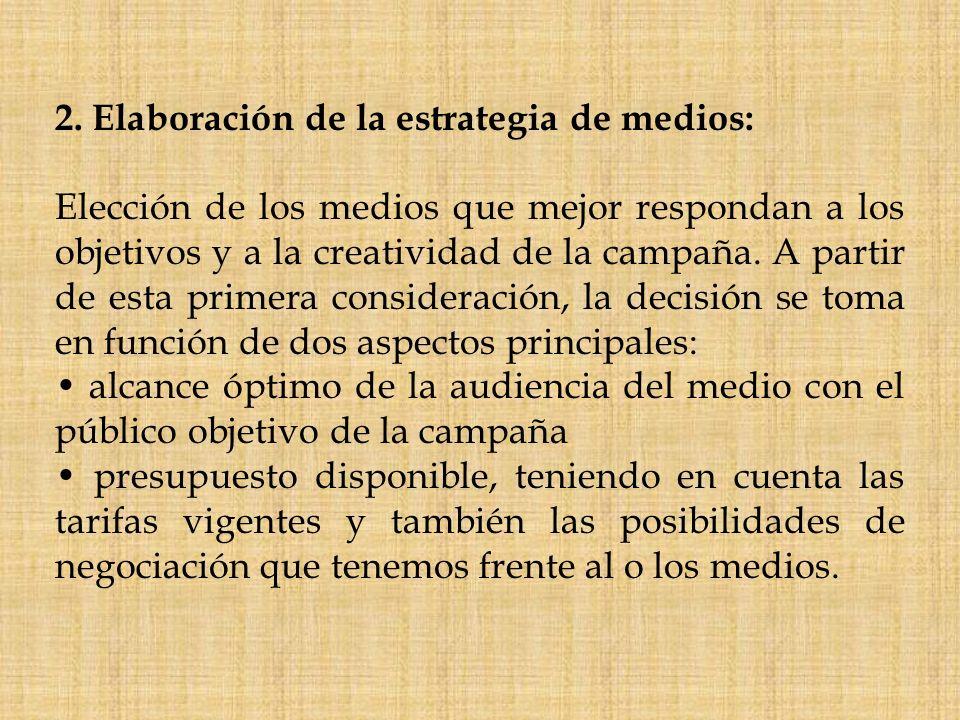 2. Elaboración de la estrategia de medios: Elección de los medios que mejor respondan a los objetivos y a la creatividad de la campaña. A partir de es