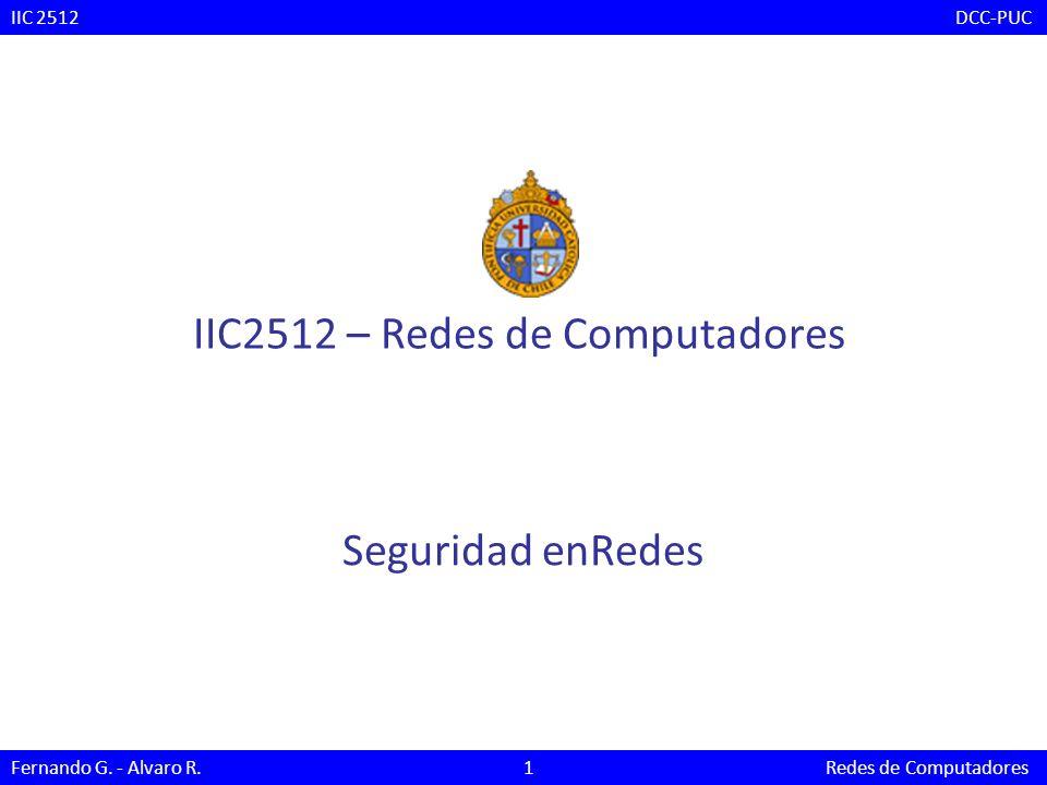 Seguridad enRedes IIC2512 – Redes de Computadores IIC 2512 DCC-PUC Fernando G. - Alvaro R. 1 Redes de Computadores