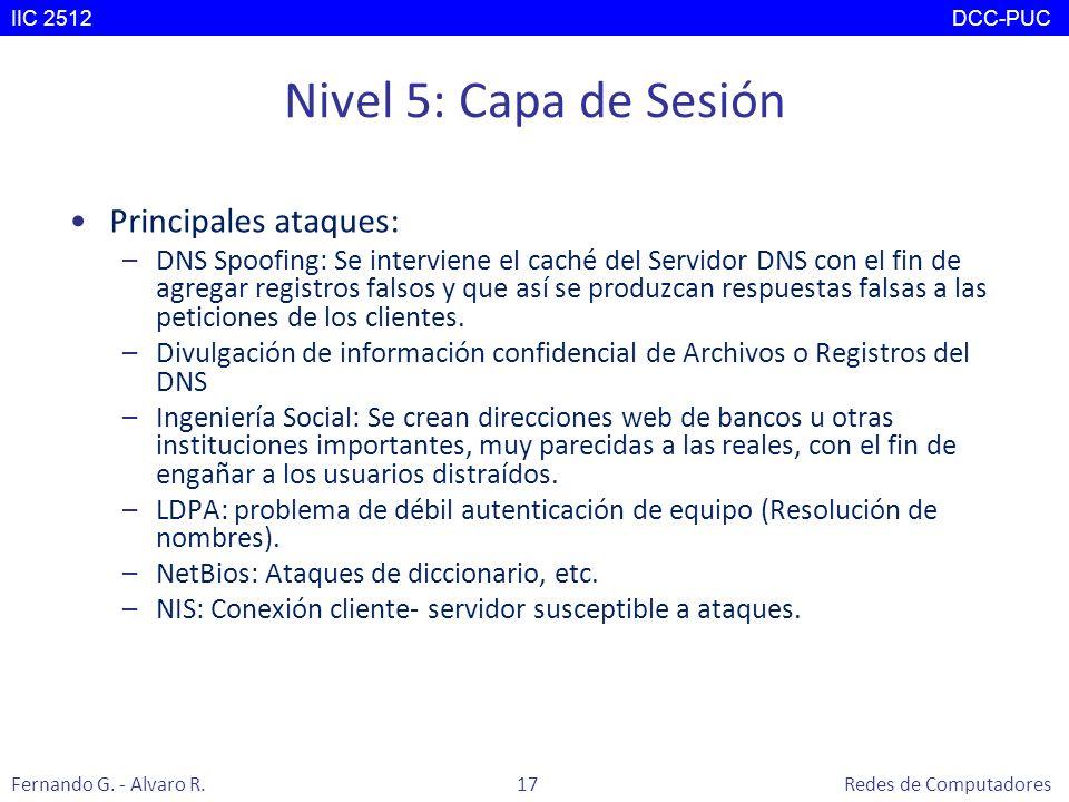 Nivel 5: Capa de Sesión Principales ataques: –DNS Spoofing: Se interviene el caché del Servidor DNS con el fin de agregar registros falsos y que así s