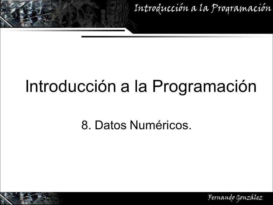 Introducción a la Programación 8. Datos Numéricos.