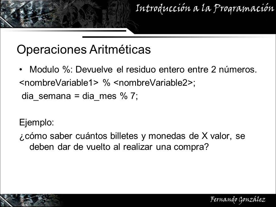 Operaciones Aritméticas Modulo %: Devuelve el residuo entero entre 2 números.