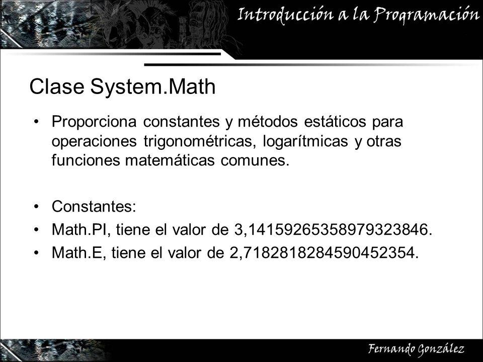 Clase System.Math Proporciona constantes y métodos estáticos para operaciones trigonométricas, logarítmicas y otras funciones matemáticas comunes.