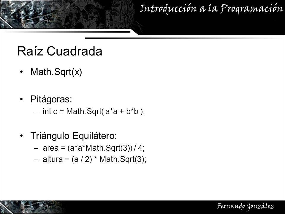Raíz Cuadrada Math.Sqrt(x) Pitágoras: –int c = Math.Sqrt( a*a + b*b ); Triángulo Equilátero: –area = (a*a*Math.Sqrt(3)) / 4; –altura = (a / 2) * Math.Sqrt(3);