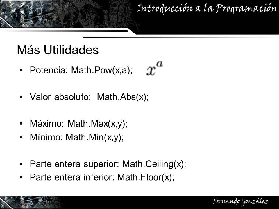 Más Utilidades Potencia: Math.Pow(x,a); Valor absoluto: Math.Abs(x); Máximo: Math.Max(x,y); Mínimo: Math.Min(x,y); Parte entera superior: Math.Ceiling(x); Parte entera inferior: Math.Floor(x);