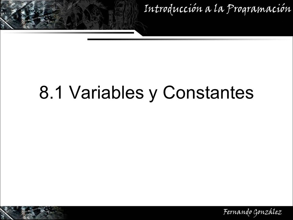 8.1 Variables y Constantes