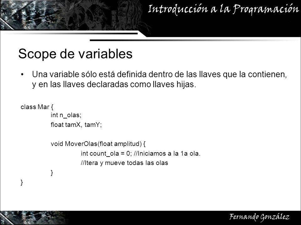 Scope de variables Una variable sólo está definida dentro de las llaves que la contienen, y en las llaves declaradas como llaves hijas.