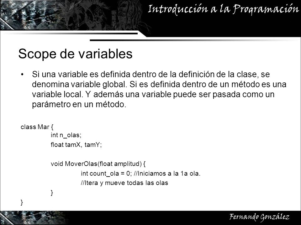 Scope de variables Si una variable es definida dentro de la definición de la clase, se denomina variable global.