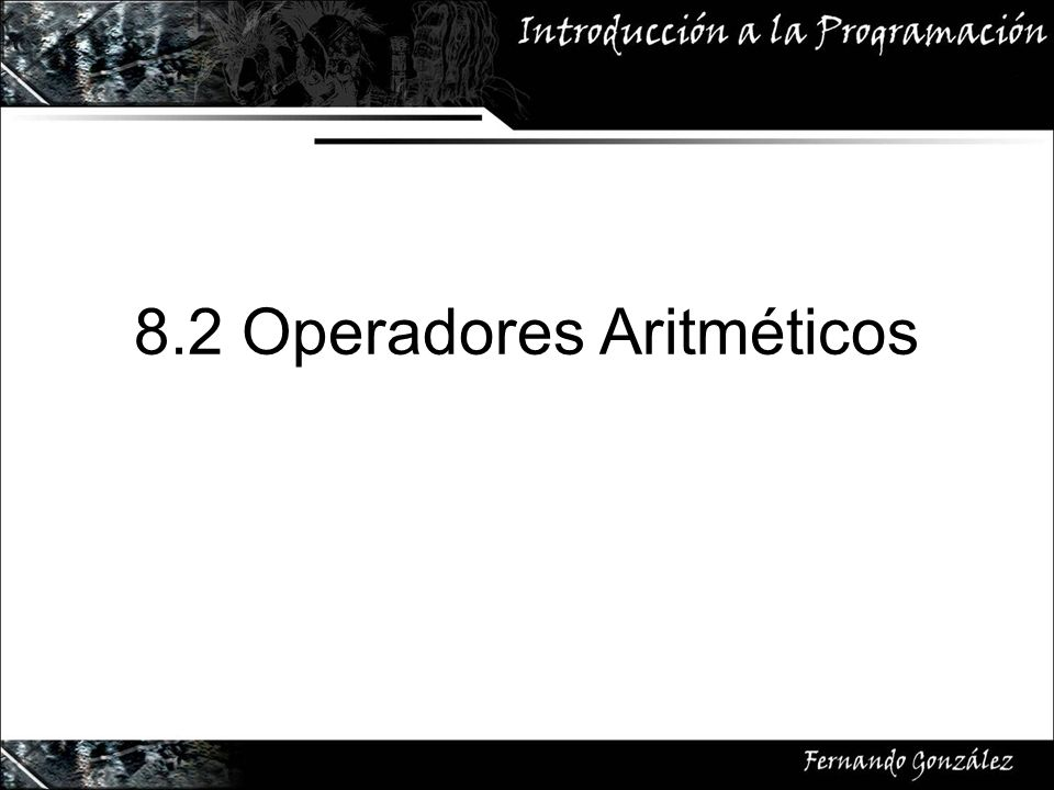 8.2 Operadores Aritméticos
