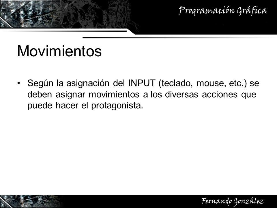 Movimientos Según la asignación del INPUT (teclado, mouse, etc.) se deben asignar movimientos a los diversas acciones que puede hacer el protagonista.