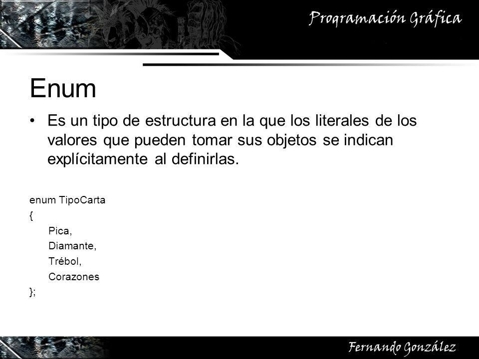 Enum Es un tipo de estructura en la que los literales de los valores que pueden tomar sus objetos se indican explícitamente al definirlas.