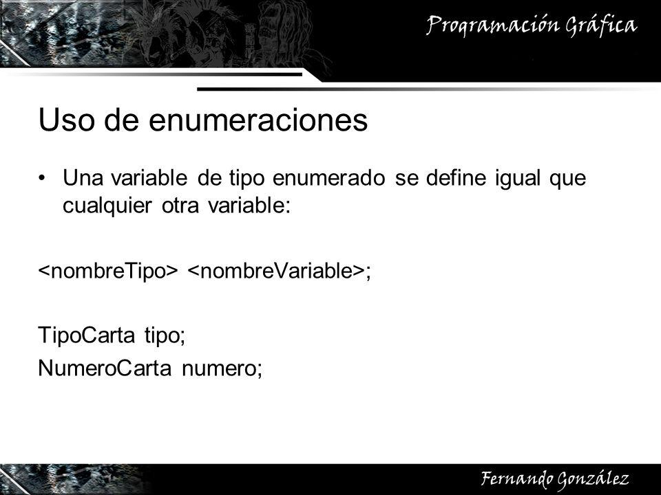 Uso de enumeraciones Para la asignación, se debe asignar a la variable cualquiera de los valores de la enumeración: = ; tipo = TipoCarta.Corazones; Numero = NumeroCarta.kaiser;