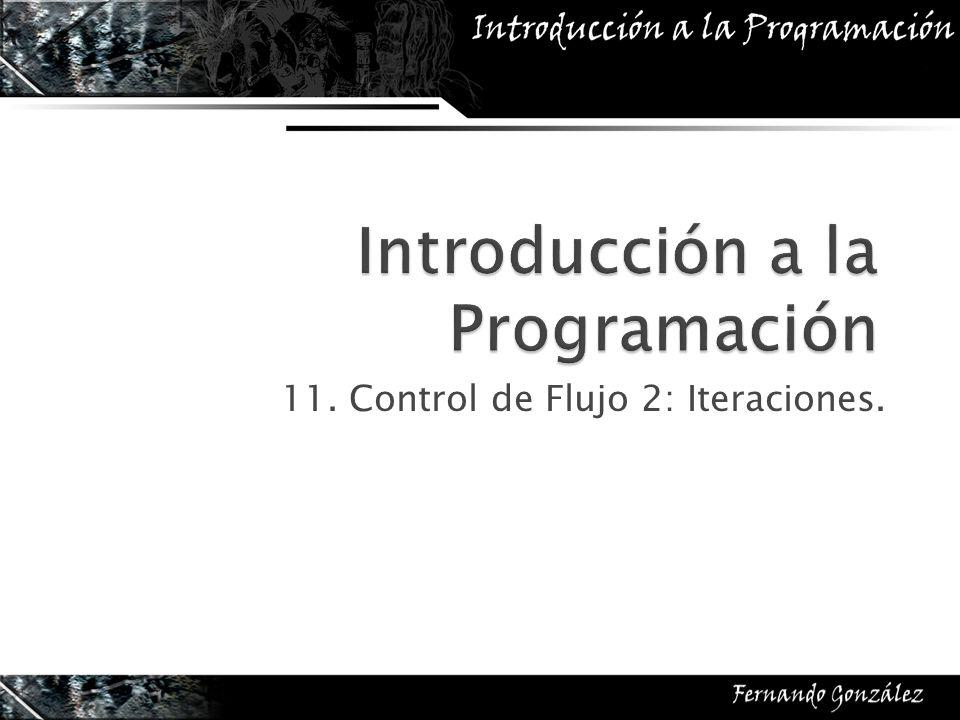 11. Control de Flujo 2: Iteraciones.