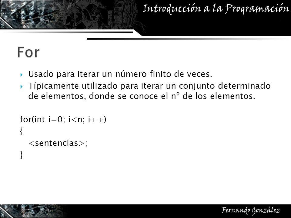 For Usado para iterar un número finito de veces.