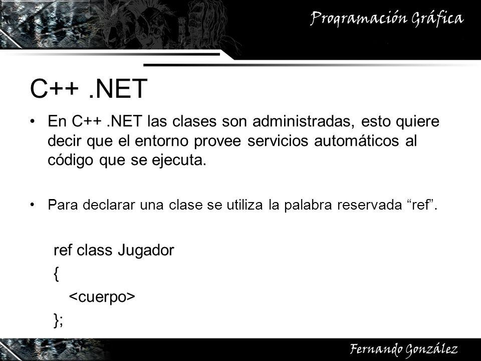 C++.NET En C++.NET las clases son administradas, esto quiere decir que el entorno provee servicios automáticos al código que se ejecuta. Para declarar