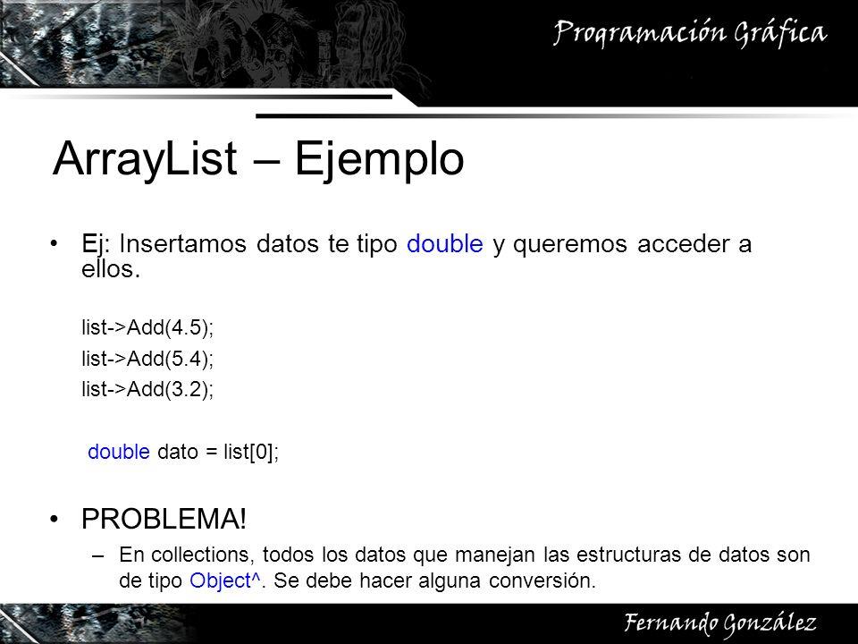 ArrayList – Ejemplo Ej: Insertamos datos te tipo double y queremos acceder a ellos. list->Add(4.5); list->Add(5.4); list->Add(3.2); double dato = list