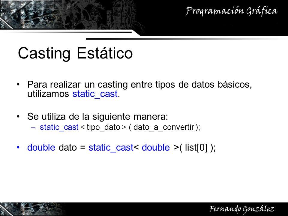 Casting Estático Para realizar un casting entre tipos de datos básicos, utilizamos static_cast. Se utiliza de la siguiente manera: –static_cast ( dato