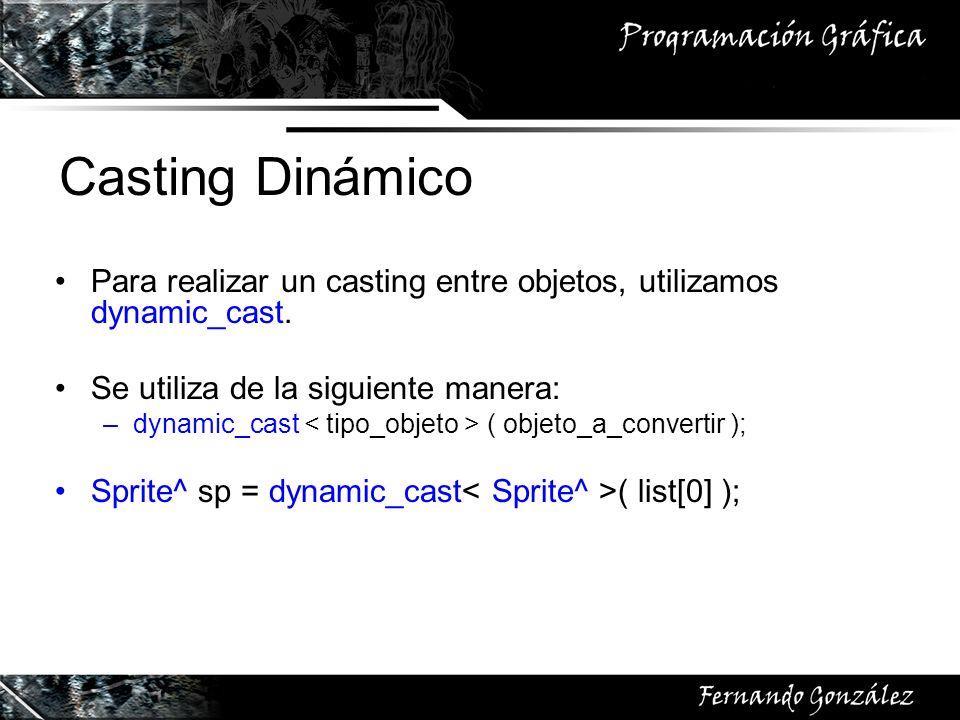Casting Dinámico Para realizar un casting entre objetos, utilizamos dynamic_cast. Se utiliza de la siguiente manera: –dynamic_cast ( objeto_a_converti
