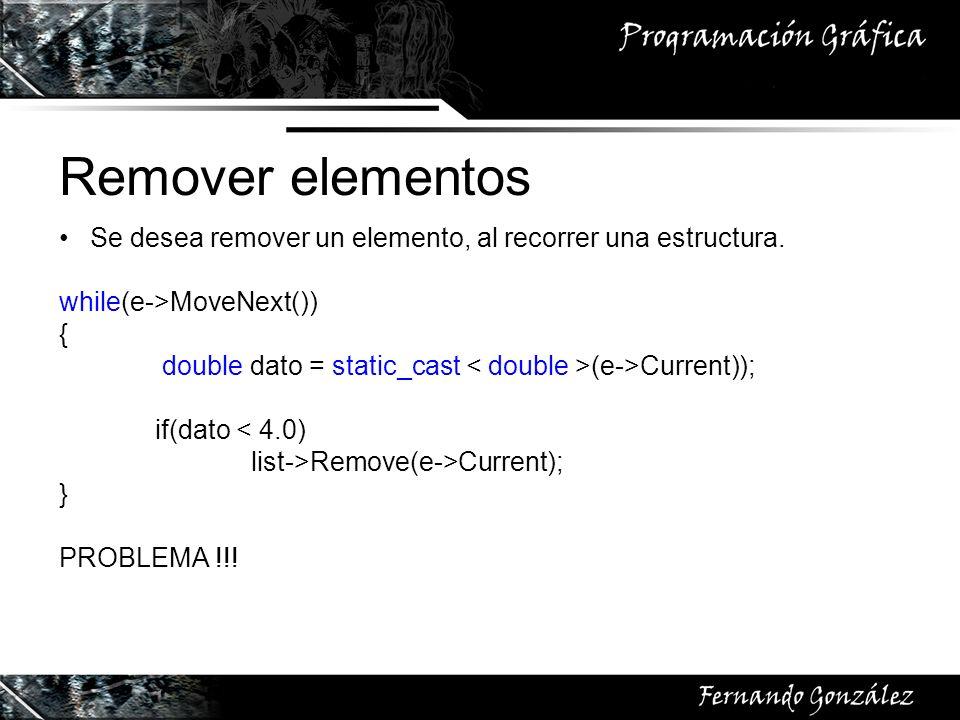 Remover elementos Se desea remover un elemento, al recorrer una estructura. while(e->MoveNext()) { double dato = static_cast (e->Current)); if(dato <