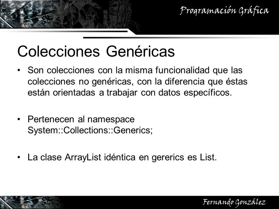 Colecciones Genéricas Son colecciones con la misma funcionalidad que las colecciones no genéricas, con la diferencia que éstas están orientadas a trab