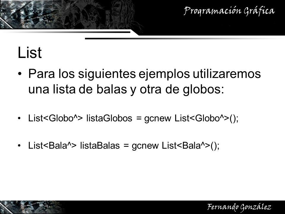 List Para los siguientes ejemplos utilizaremos una lista de balas y otra de globos: List listaGlobos = gcnew List (); List listaBalas = gcnew List ();