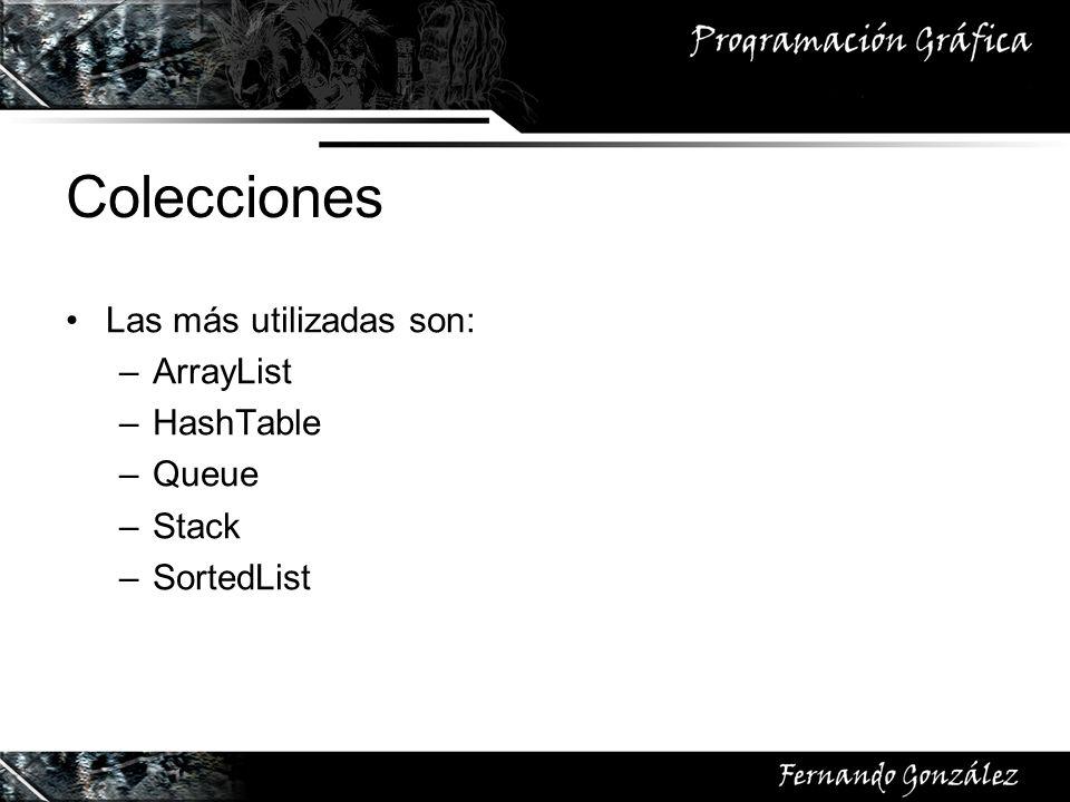 Colecciones Las más utilizadas son: –ArrayList –HashTable –Queue –Stack –SortedList