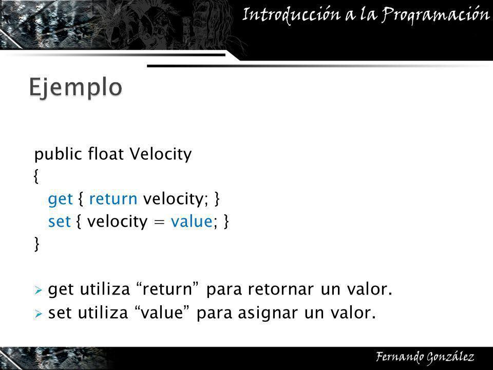 public float Velocity { get { return velocity; } set { velocity = value; } } get utiliza return para retornar un valor.
