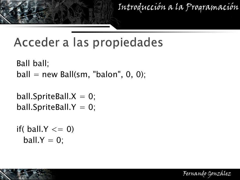 Ball ball; ball = new Ball(sm, balon , 0, 0); ball.SpriteBall.X = 0; ball.SpriteBall.Y = 0; if( ball.Y <= 0) ball.Y = 0;