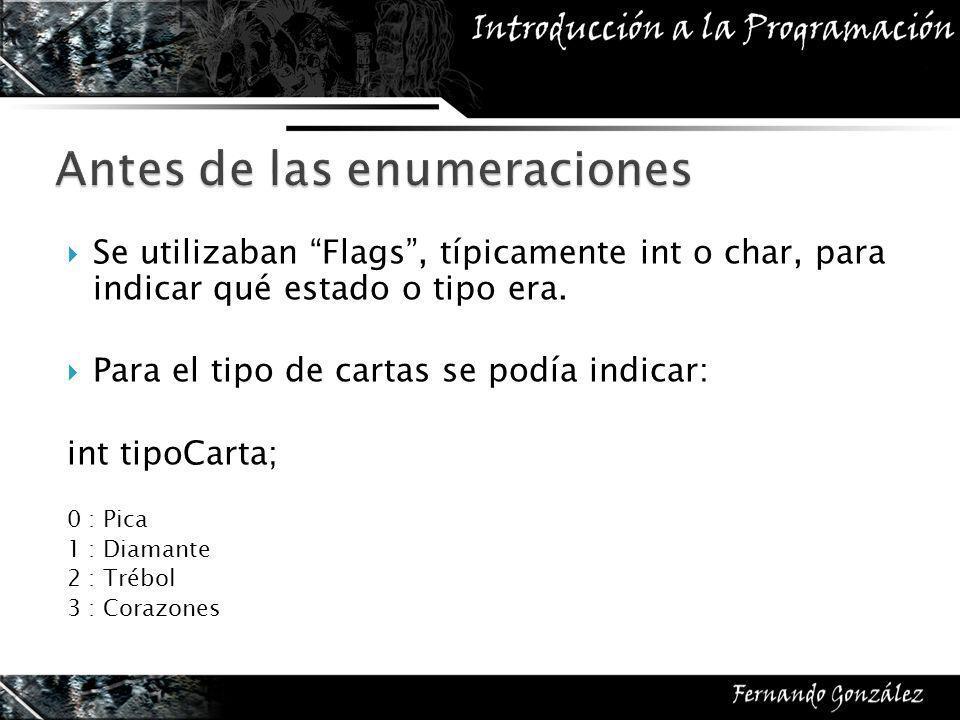 Se utilizaban Flags, típicamente int o char, para indicar qué estado o tipo era.