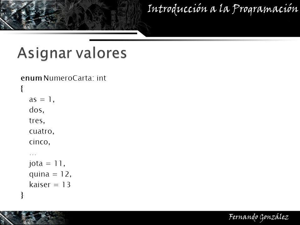 enum NumeroCarta: int { as = 1, dos, tres, cuatro, cinco, … jota = 11, quina = 12, kaiser = 13 }
