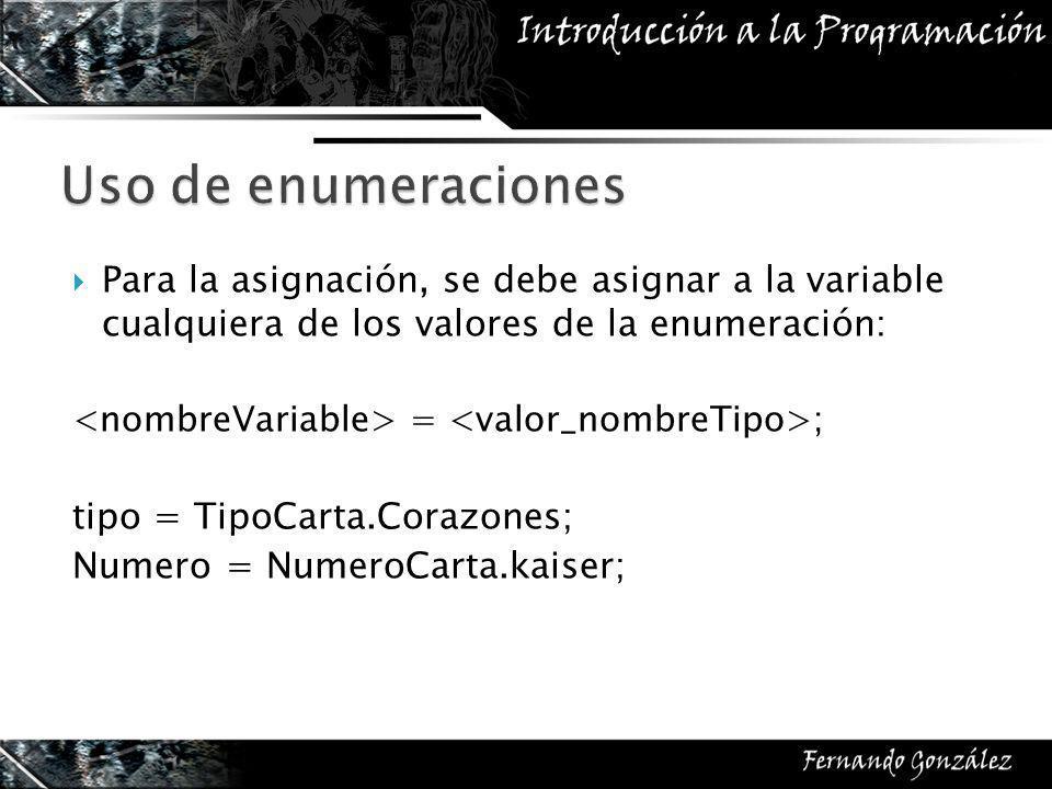 Para la asignación, se debe asignar a la variable cualquiera de los valores de la enumeración: = ; tipo = TipoCarta.Corazones; Numero = NumeroCarta.kaiser;