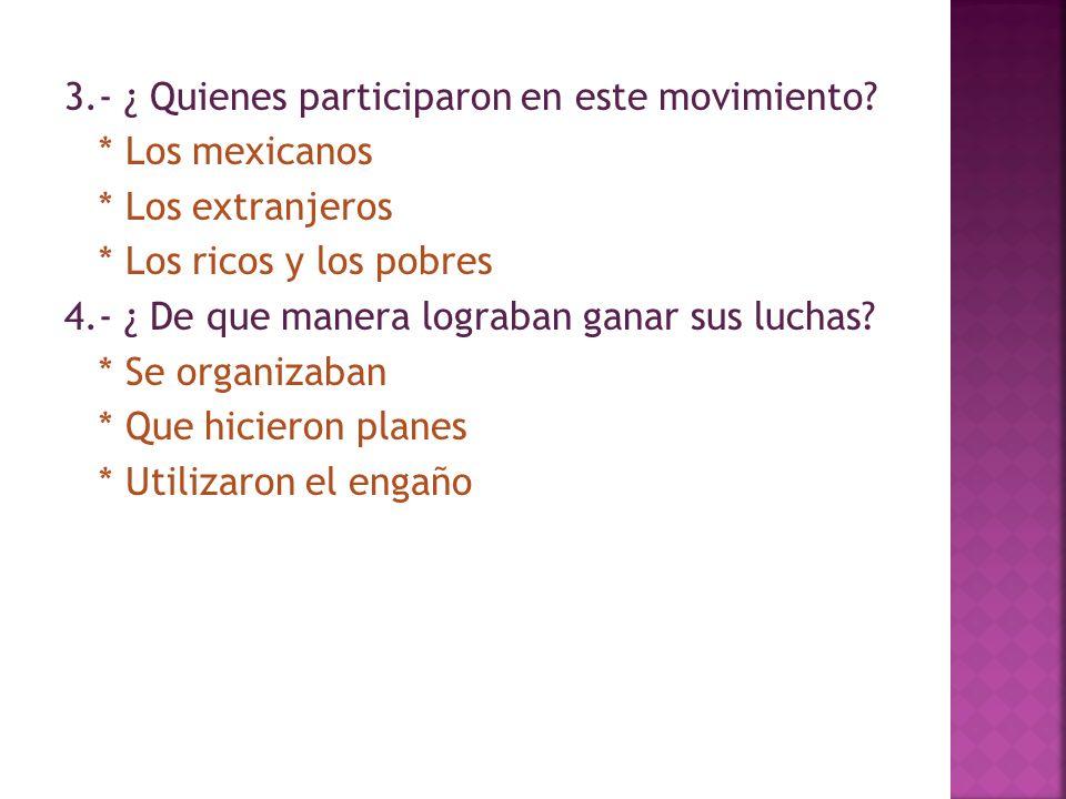 1.-¿Qué es la revolución mexicana? * Fue un movimiento armado * Fue una guerra entre mexicanos * Fue un conflicto 2.- ¿ Cual era el objetivo de este m