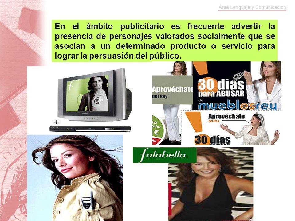 En el ámbito publicitario es frecuente advertir la presencia de personajes valorados socialmente que se asocian a un determinado producto o servicio p