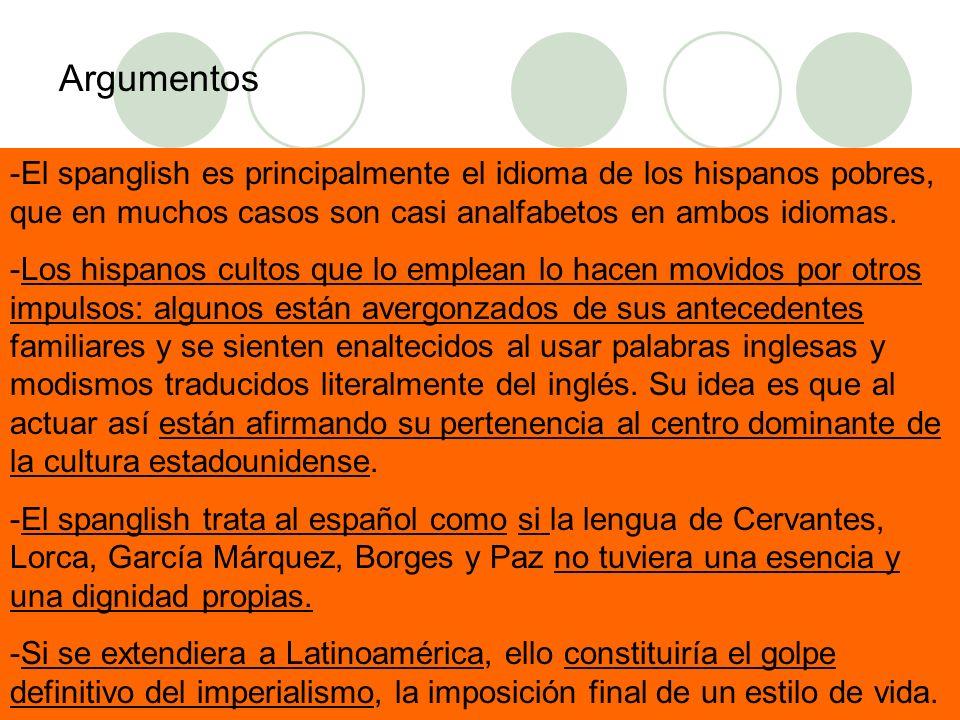 -El spanglish es principalmente el idioma de los hispanos pobres, que en muchos casos son casi analfabetos en ambos idiomas. -Los hispanos cultos que