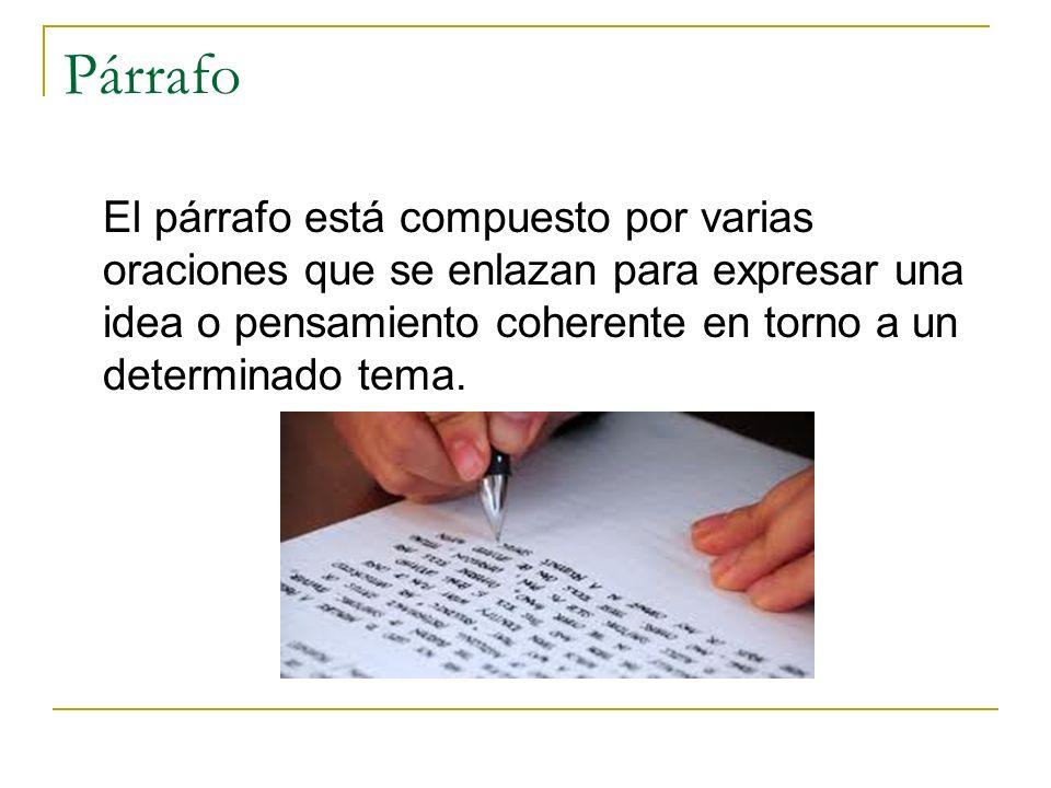 Párrafo El párrafo está compuesto por varias oraciones que se enlazan para expresar una idea o pensamiento coherente en torno a un determinado tema.