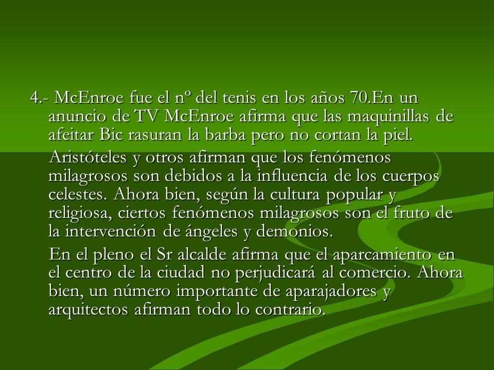 4.- McEnroe fue el nº del tenis en los años 70.En un anuncio de TV McEnroe afirma que las maquinillas de afeitar Bic rasuran la barba pero no cortan la piel.