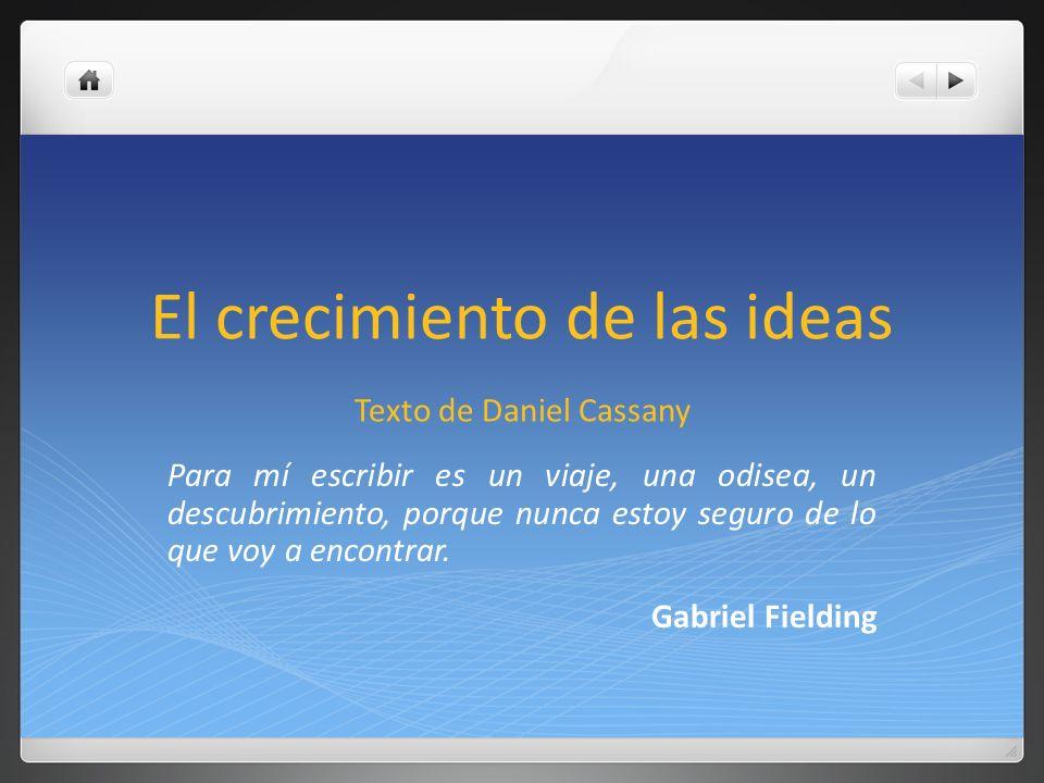 EL CRECIMIENTO DE LAS IDEAS Muchos estudiantes creen que escribir consiste simplemente en fijar en un papel el pensamiento huidizo o la palabra interior.