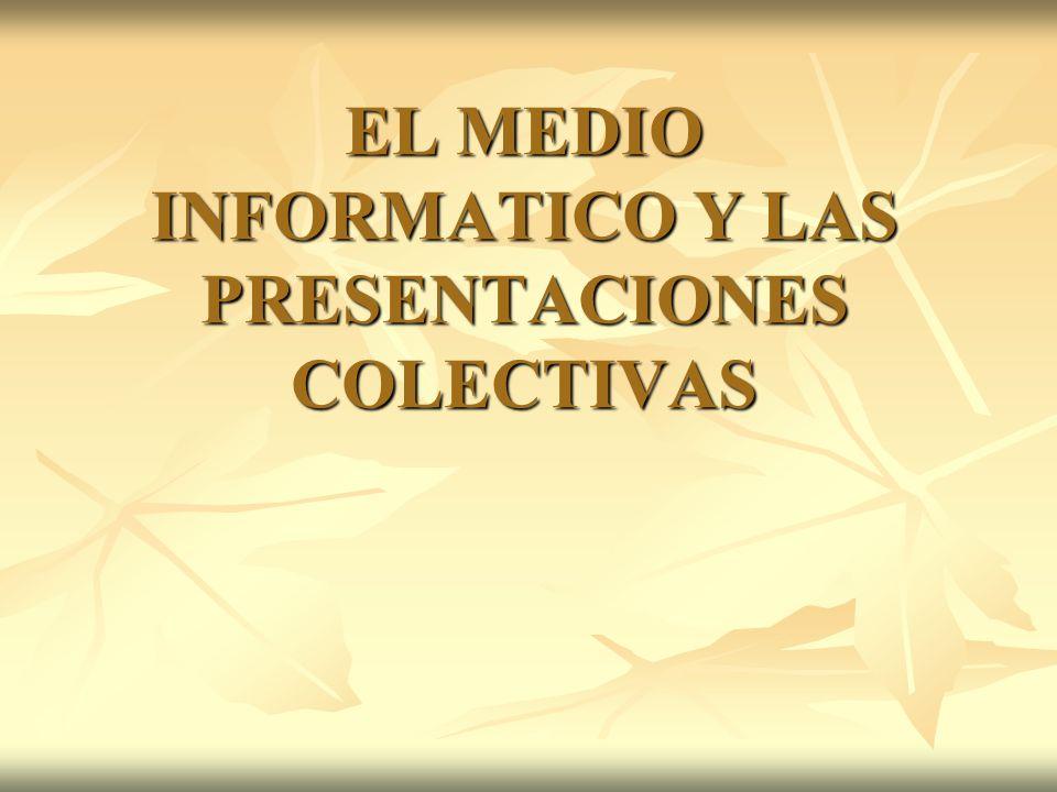 EL MEDIO INFORMATICO Y LAS PRESENTACIONES COLECTIVAS