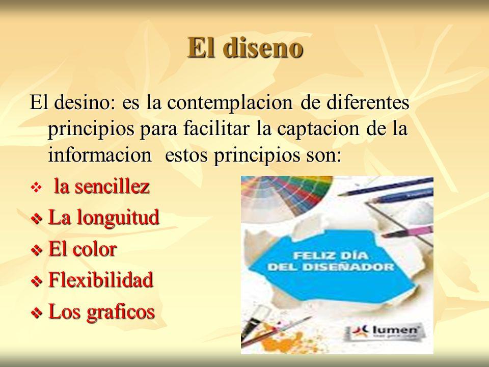 El diseno El desino: es la contemplacion de diferentes principios para facilitar la captacion de la informacion estos principios son: la sencillez la